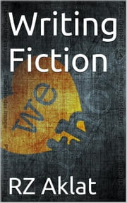 Writing Fiction ebook by RZ Aklat