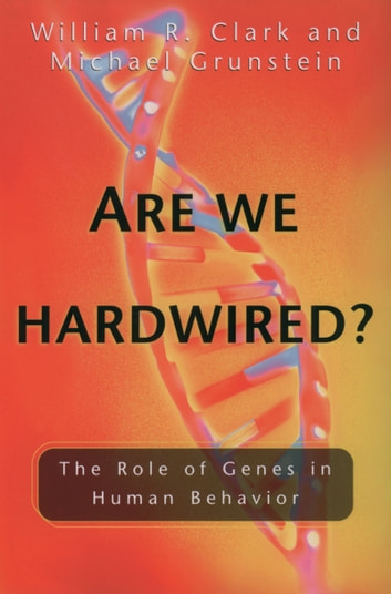 Are We Hardwired? - The Role of Genes in Human Behavior ebook by William R. Clark,Michael Grunstein