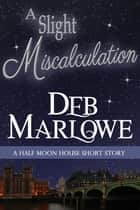 A Slight Miscalculation: A Half Moon House Short Story ebook by Deb Marlowe
