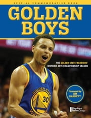 Golden Boys: The Golden State Warriors' Historic 2015 Championship Season ebook by Bay Area News Group