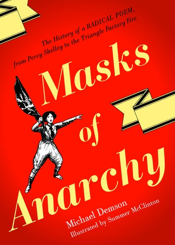 Masks of Anarchy - The Story of a Radical Poem, from Percy Shelley to the Triangle Factory Fire ebook by Michael Demson
