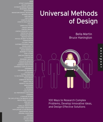 Universal Methods of Design: 100 Ways to Research Complex Problems, Develop Innovative Ideas, and Design Effective Solutions - 100 Ways to Research Complex Problems, Develop Innovative Ideas, and Design Effective Solutions ebook by Bruce Hanington,Bella Martin