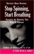Stop Spinning, Start Breathing - Narcissist Abuse Recovery (Managing the Memories That Keep Us Addicted)