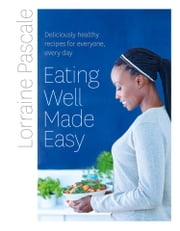 Eating Well Made Easy: Deliciously healthy recipes for everyone, every day ebook by Lorraine Pascale