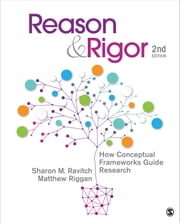 Reason & Rigor - How Conceptual Frameworks Guide Research ebook by Dr. Sharon M. Ravitch,Dr. J. (John) Matthew (Matt) Riggan