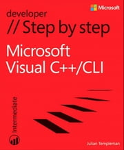 Microsoft Visual C++/CLI Step by Step ebook by Julian Templeman
