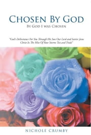 Chosen By God - By God I was Chosen ebook by Nichole Crumby