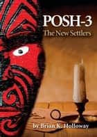 Posh -3 The new settlers ebook by Brian Holloway