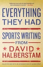 Everything They Had - Sports Writing from David Halberstam ebook by