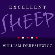 Excellent Sheep - The Miseducation of the American Elite and the Way to a Meaningful Life audiobook by William Deresiewicz