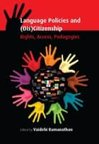 Language Policies and (Dis)Citizenship - Rights, Access, Pedagogies ebook by Prof. Vaidehi Ramanathan