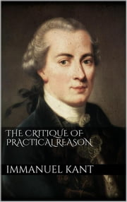 The Critique of Practical Reason ebook by Immanuel Kant,Immanuel Kant