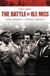 The Battle of Ole Miss: Civil Rights v. States' Rights ebook by Frank Lambert