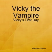 Vicky the Vampire - Vicky's First Day ebook by Matthew Gilbert
