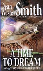A Time to Dream: A Captain Brian Saber Story ebook by Dean Wesley Smith