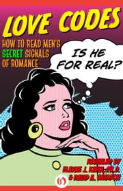 Love Codes - How to Read Men's Secret Signals of Romance ebook by Elayne J. Kahn, PhD,David A. Samson