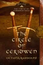 The Circle of Ceridwen: Book One of The Circle of Ceridwen Saga ebook by Octavia Randolph