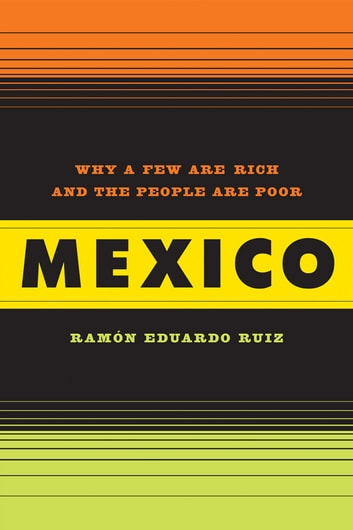 Mexico - Why a Few Are Rich and the People Poor ebook by Ramon Ruiz