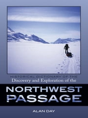 Historical Dictionary of the Discovery and Exploration of the Northwest Passage ebook by Alan Day