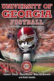 University of Georgia Football - An Interactive Guide to the World of Sports ebook by Daniel Brush,David Horne,Marc Maxwell,Keith Gaddie