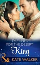 Destined For The Desert King (Mills & Boon Modern) (Rhastaan Royals, Book 2) eBook by Kate Walker
