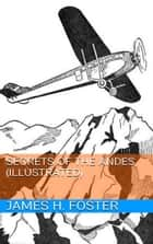 Secrets of the Andes (Illustrated) ebook by James H. Foster