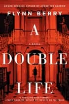A Double Life ebook by Flynn Berry