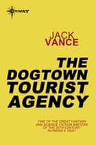 The Dogtown Tourist Agency ebook by Jack Vance