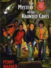 The Mystery of the Haunted Caves eBook by Penny Warner