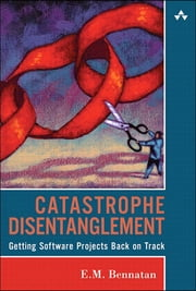 Catastrophe Disentanglement - Getting Software Projects Back on Track ebook by E. M. Bennatan