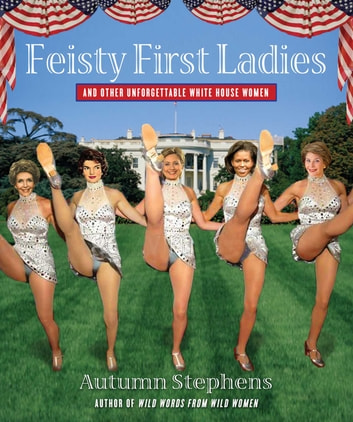 Feisty First Ladies and Other Unforgettable White House Women ebook by Autumn Stephens