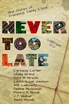 Never Too Late ebook by Debbie McGowan, Caraway Carter, Ofelia Grand,...
