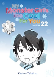 My Monster Girl's Too Cool for You, Chapter 22 ebook by Karino Takatsu