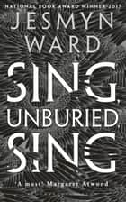 Sing, Unburied, Sing - LONGLISTED FOR THE WOMEN'S PRIZE FOR FICTION 2018 ebook by Jesmyn Ward