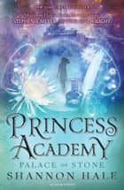 Princess Academy: Palace of Stone ebook by Ms. Shannon Hale