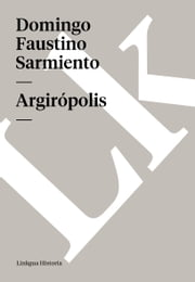 Argirópolis ebook by Domingo Faustino Sarmiento
