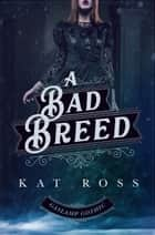 A Bad Breed ebook by Kat Ross