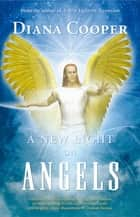 A New Light on Angels ebook by Diana Cooper, Damian Keenan