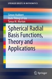 Spherical Radial Basis Functions, Theory and Applications ebook by Simon Hubbert,Tanya M. Morton,Quoc Thong Le Gia
