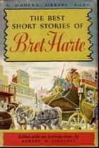 The Best Short Stories of Bret Harte ebook by Bret Harte