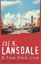 A Fine Dark Line ebook by Joe R Lansdale