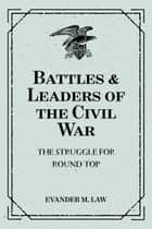 Battles & Leaders of the Civil War: The Struggle for Round Top ebook by Evander M. Law