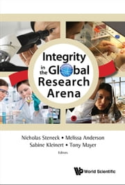 Integrity in the Global Research Arena eBook by Nicholas Steneck, Melissa Anderson, Sabine Kleinert;Tony Mayer