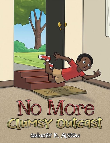 No More Clumsy Outcast ebook by Quincey K. Alston