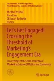 Let's Get Engaged! Crossing the Threshold of Marketing's Engagement Era - Proceedings of the 2014 Academy of Marketing Science (AMS) Annual Conference ebook by Michael W. Obal,Nina Krey,Christian Bushardt