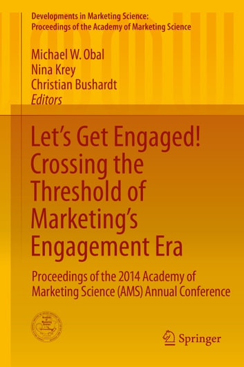 Let's Get Engaged! Crossing the Threshold of Marketing's Engagement Era - Proceedings of the 2014 Academy of Marketing Science (AMS) Annual Conference ebook by