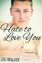Hate to Love You ebook by J.D. Walker