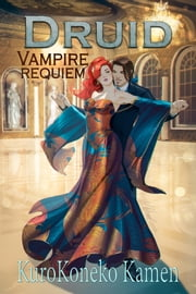 Druid Vampire Requiem ebook by KuroKoneko Kamen