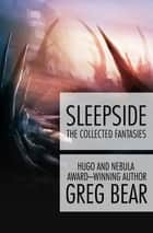Sleepside - The Collected Fantasies ebook by Greg Bear