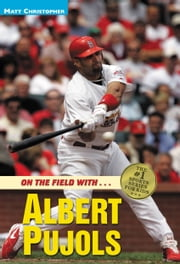 Albert Pujols - On the Field with... ebook by Matt Christopher,Stephanie Peters
